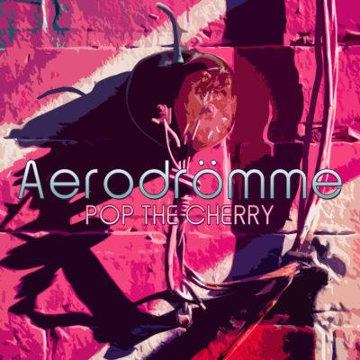 aerodromme-pop-the-cherry